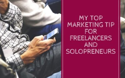 My Top Marketing Tip for Freelancers and Solopreneurs