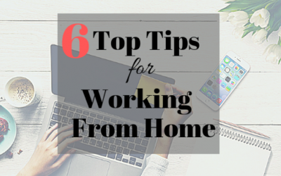 6 Top Tips for Working from Home